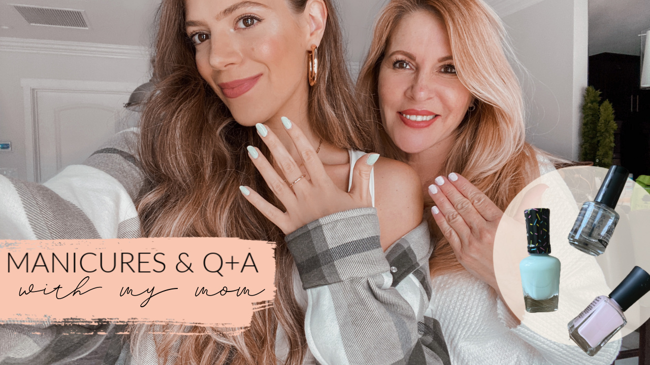 MANICURES + Q&A WITH MY MOM